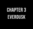 Chapter 3: Everdusk
