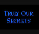 Truly Our Secret