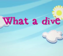 What a Dive