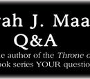 Asnow89/Ask Sarah J. Maas YOUR Questions