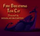 Fire Breathing Tom Cat