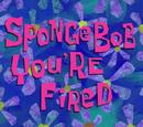SpongeBob, zwalniam cię!