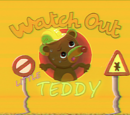 Watch Out Little Teddy