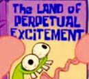 The Land of Perpetual Excitement