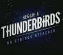 Reggie and Thunderbirds: No Strings Attached