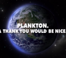 Plankton. A Thank You Would Be Nice.