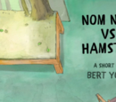 Nom Nom vs Hamster