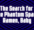 The Search for the Phantom Space Ramen, Baby