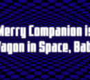 A Merry Companion Is a Wagon in Space, Baby