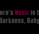 There's Music in the Darkness, Baby