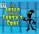The Loser From The Earth's Core