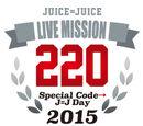 Juice=Juice LIVE MISSION 220 ~Special Code→J=J Day 2015~