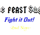 The FEAST Saga: Fight it Out! -2nd Sign-