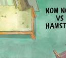 Nom Nom vs. Hamster