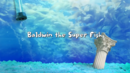 Baldwin the Super Fish 001.png