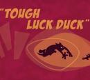 Tough Luck Duck
