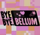 Bye Bye, Bellum