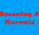 Becoming a Mermaid (It's Mikki)