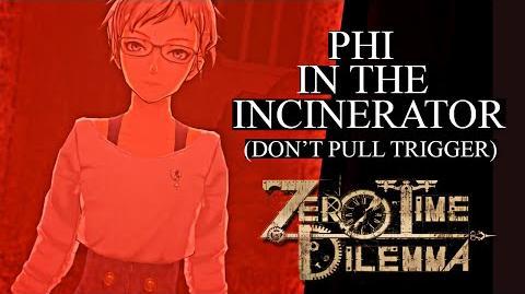 Zero Escape 3 Zero Time Dilemma- Phi in the Incinerator (Don't Pull The Trigger)
