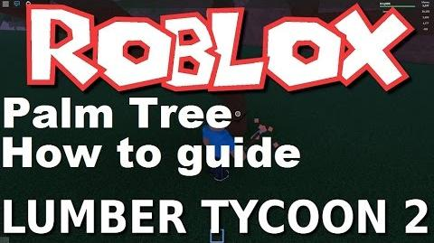 Lumber Tycoon 2 Roblox Palm Tree how to guide (NO HACKS) July 2016