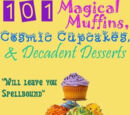 101 Magical Muffins, Cosmic Cupcakes and Decadent Desserts