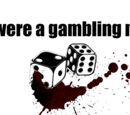 """If I were a gambling man"""