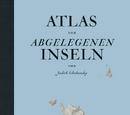 Atlas der abgelegenen Inseln - Fünfzig Inseln, auf denen ich nie war und niemals sein werde