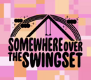 Somewhere Over the Swingset