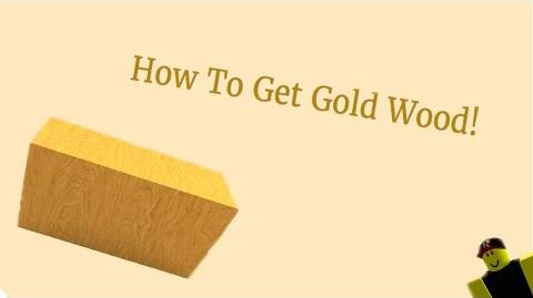 LT2 How to get Gold Wood