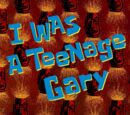 I Was a Teenage Gary (gallery)