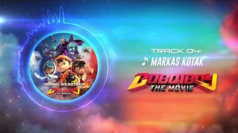 BoBoiBoy The Movie OST - Track 04 (Markas Kotak)