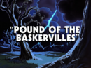 Pound of the Baskervilles- title card.png