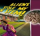 Aliens Stole My Brain Stem!