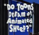 Do Toons Dream of Animated Sheep?
