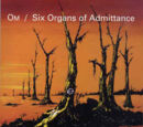 Om / Six Organs of Admittance