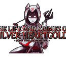 The Life and Crimes of Silver Heartgold: Some Kind of Monster