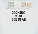 Cooking with Ice Bear