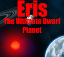 Eris, The Ultimate Dwarf Planet (series)