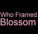 Who Framed Blossom