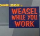 Weasel While You Work