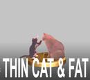 Thin Cat & Fat Cat