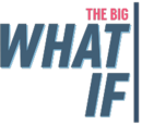 The Big What If
