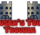 Bowser's Tower Trouble