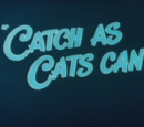 Catch as Cats Can