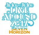 Juice=Juice LIVE AROUND 2017 ~Seven Horizon~