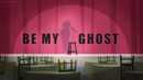Be My Ghost.png