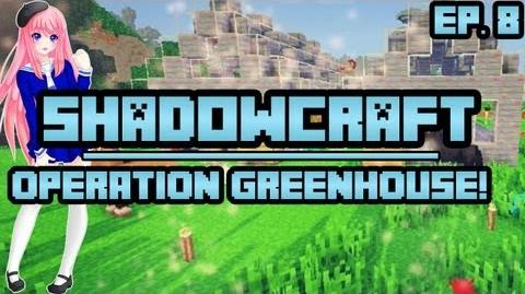 Operation Greenhouse! ShadowCraft Ep. 8