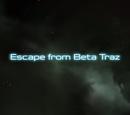Escape from Beta Traz