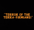 Terror of the Terra-firmians!