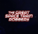 The Great Space Train Robbery